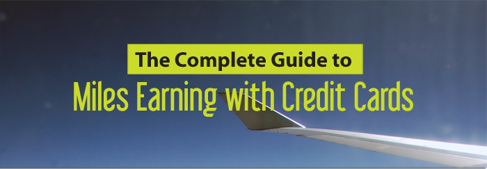 The Complete Guide to Miles Earning with Credit Cards